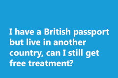 I have a British passport but live in another country, can I still get free treatment?